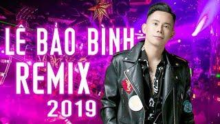 lien-khuc-remix-le-bao-binh-2019-lien-khuc-nhac-tre-remix-soi-dong-hay-nhat-2019