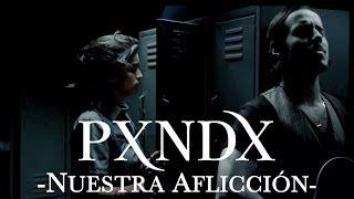 PXNDX - Nuestra Aflicción