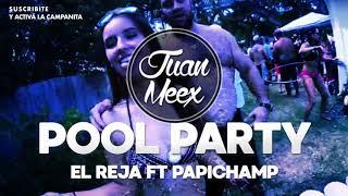 POOL PARTY   JUAN MEEX   EL REJA FT PAPICHAMP Remix