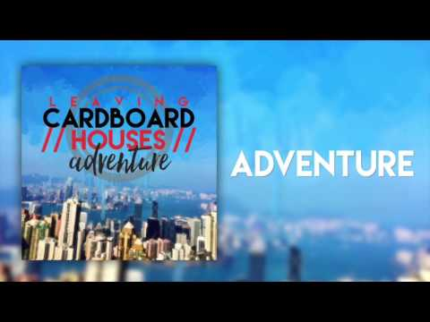 Leaving Cardboard Houses - Adventure (Official Audio)
