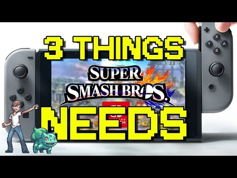 3 THINGS SUPER SMASH BROS SWITCH NEEDS!