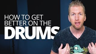 How To Get Better On The Drums