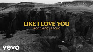 Musik-Video-Miniaturansicht zu Like I Love You Songtext von Nico Santos & Topic
