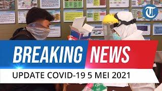 BREAKING NEWS: UPDATE Covid-19 Indonesia 5 Mei 2021: Tambah 5.285 Kasus Baru