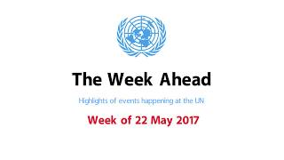 The Week Ahead - starting 22 May 2017