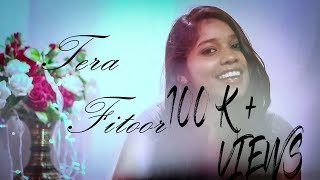 Tera Fitoor - Genius | Female Cover Version | Nibedita Tandi | Arijit Singh | Himesh Reshammiya