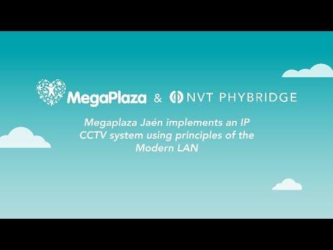 NVT Phybridge Helps MegaPlaza Jaén Shopping Center Modernize to IP Surveillance