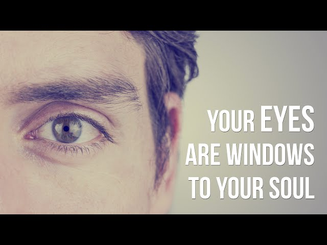 Your Eyes Are Windows To Soul