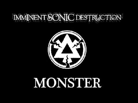 Imminent Sonic Destruction - Monster