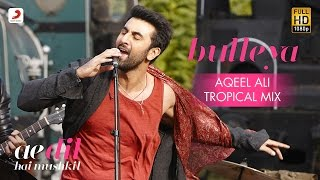 Bulleya – Aqeel Ali | Tropical Mix | Ae Dil Hai Mushkil | Karan