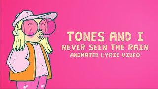 TONES AND I   NEVER SEEN THE RAIN (ANIMATED LYRIC VIDEO)