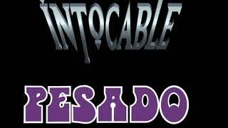 INTOCABLE Y PESADO MIX (PARTE 1)