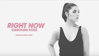 "Caroline Kole   ""Right Now"" (Official Video)"