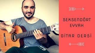 Seksendört   Eyvah (Gitar Dersi) Nasıl Çalınır?