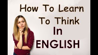 THINK in ENGLISH / How to learn to think in English