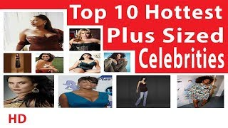 Top 10 Hottest Plus Sized Celebrities