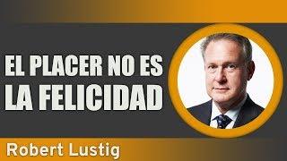 """Robert Lustig - """"EL PLACER NO ES LA FELICIDAD"""""""