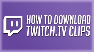 How to Download Twitch Clips 2019