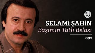 Selami Şahin - Başımın Tatlı Belası (Official Audio)