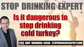 Is it dangerous to stop drinking cold turkey?