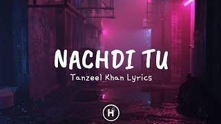 Nachdi Tu (Lyrics) - Tanzeel Khan - YouTube