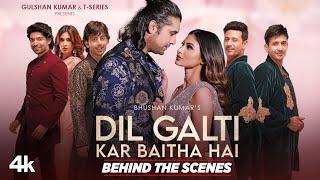 Making Of Dil Galti Kar Baitha Hai   Meet Bros Ft. Jubin Nautiyal   Mouni Roy   Manoj M   Ashish P