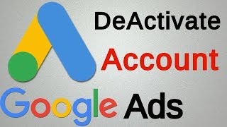 How To Deactivate Google Ads Account / Cancel AdWords Account Permanently Delete