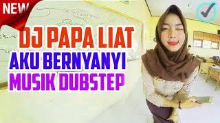 DJ PAPA LIAT AKU BERNYANYI SAMBIL BERMAIN MUSIK DJ DUBSTEP SPECIAL PARTY HOUSE MUSIK 2019