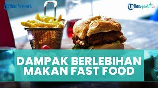 Daftar Dampak Buruk Konsumsi Makanan Cepat Saji bagi Kesehatan Tubuh selain Obesitas, Apa Saja?