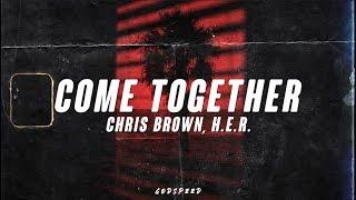 Chris Brown, H.E.R.   Come Together  Lyrics