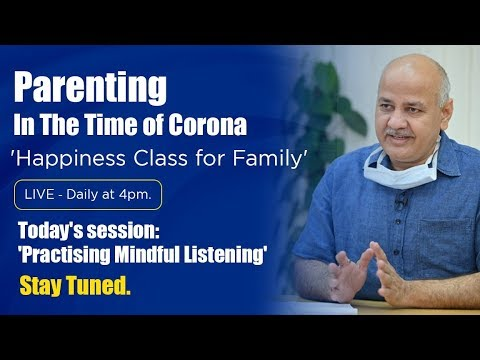 'Practicing Mindful Listening' || Parenting In The Times of Corona || Manish Sisodia