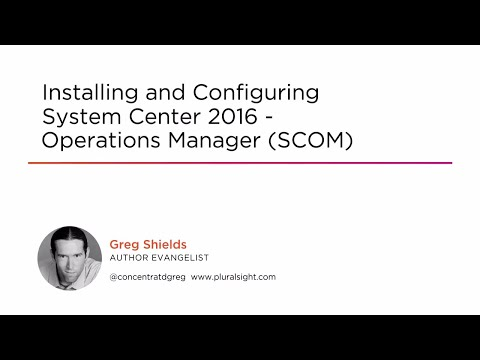 Course Preview: Installing and Configuring System Center 2016 ...