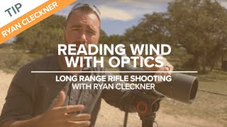 Reading Wind with Optics | Long-Range Rifle Shooting with Ryan Cleckner