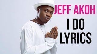 Jeff Akoh   I Do (lyrics)