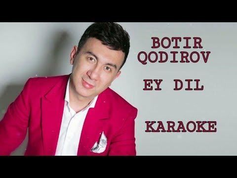 BOTIR QODIROV - EY DIL , KARAOKE QO`SHIQ MATNI (original minus)