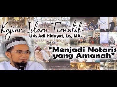 Menjadi Notaris yang amanah Ustadz Adi Hidayat, Lc. MA.