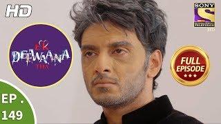 Ek Deewaana Tha - Ep 149 - Full Episode - 17th May, 2018