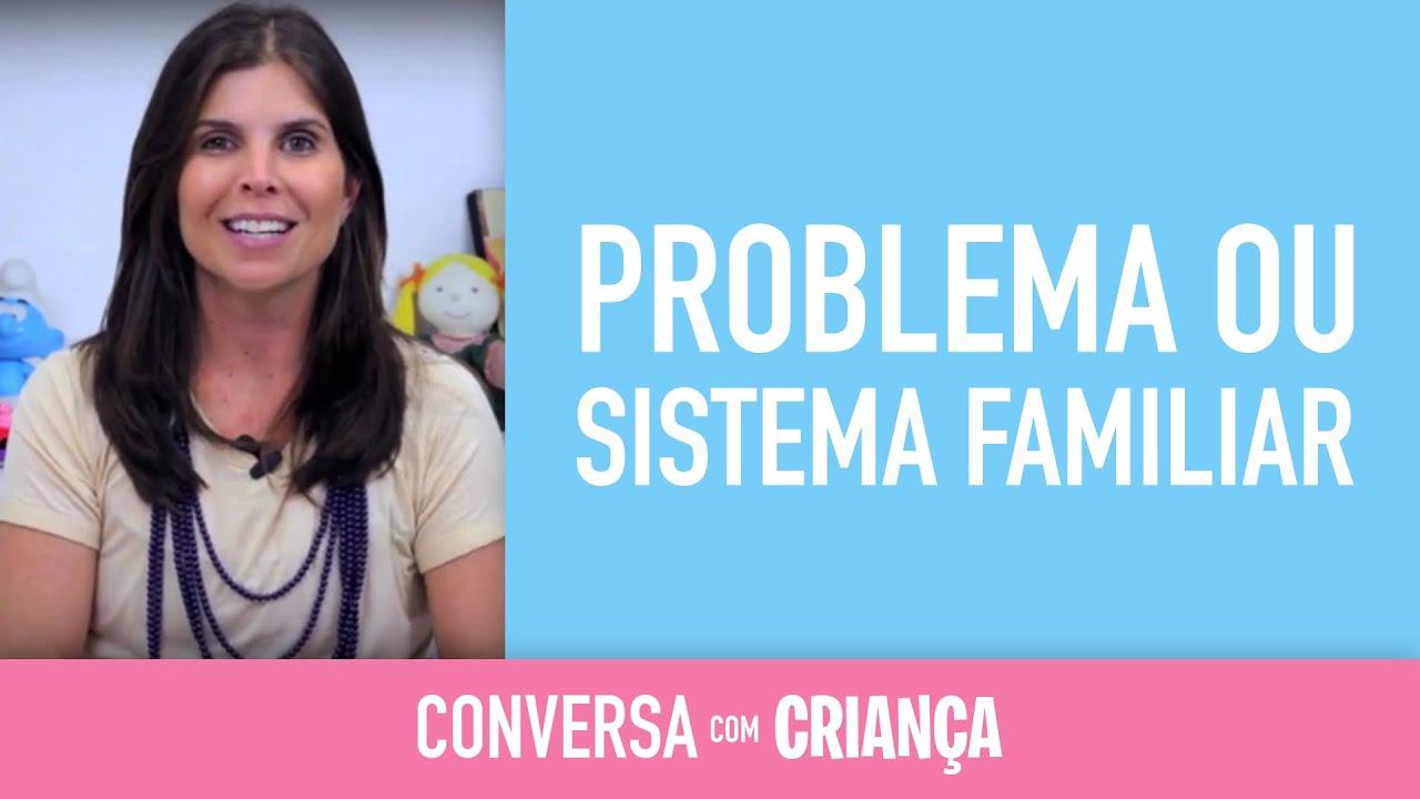 Problema ou Sistema Familiar | Conversa com Criança