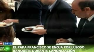 El papa Francisco se enoja por lujoso banquete durante canonización