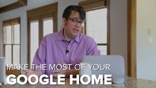 Here's how to make the most of your Google Home