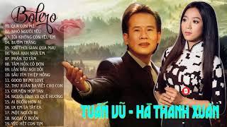 Song Ca Bolero Tuấn Vũ Hà Thanh Xuân   Tuyệt Phẩm Bolero Trữ Tình Hải Ngoại Hay Nhất 2019