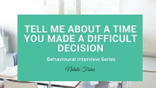 🔥 Behavioural Interview Question. A Time you Made a Difficult Decision