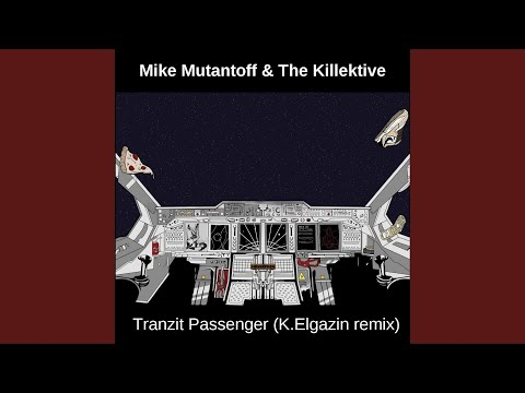 Tranzit Passenger (K.Elgazin Remix) (Song) by Mike Mutantoff & The Killektive