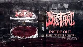Distant - Inside Out (Shrill Whispers Cover) [Official Stream] (2017) Chugcore Exclusive