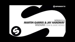Martin Garrix & Jay Hardway   Wizard (Tom & Jame Remix)