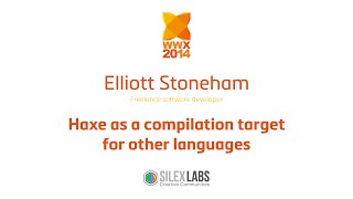 "wwx2014 Elliott Stoneham ""Haxe as a compilation target for other languages"""