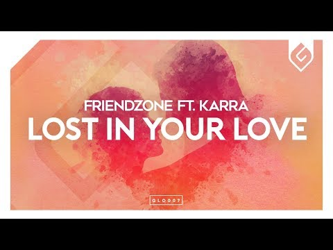 Friendzone – Lost In Your Love (feat. KARRA)