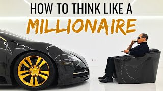 How To Think Like A Millionaire (WATCH THIS)