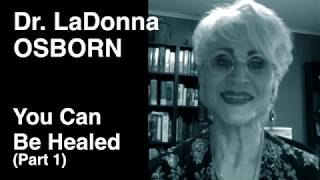You Can Be Healed - Part 1 | Dr. LaDonna Osborn