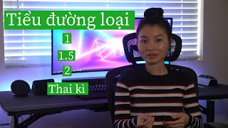 Bệnh Tiểu Đường Loại 1, 1.5, 2 và TĐ Thai Kỳ. Những Điều Cần Lưu Ý